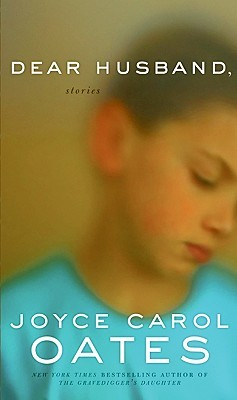 Dear Husband, by Joyce Carol Oates
