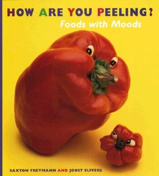 How Are You Peeling? by Saxton Freymann