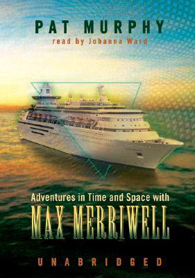 Adventures in Time and Space with Max Merriwell by Pat Murphy