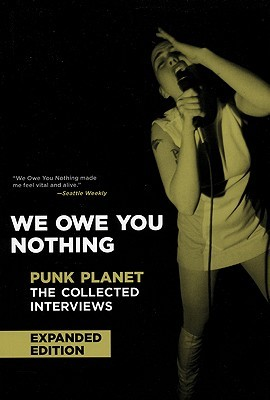 We Owe You Nothing: Expanded Edition: Punk Planet: The Collected Interviews