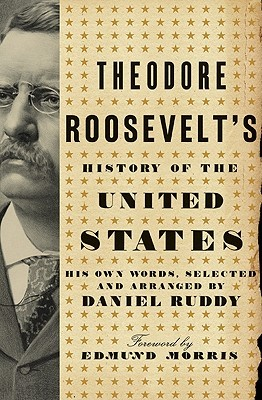 Theodore Roosevelt's History of the United States by Daniel Ruddy