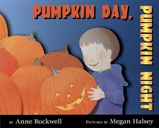 Pumpkin Day, Pumpkin Night by Anne F. Rockwell