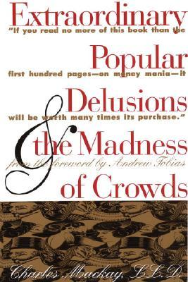 Extraordinary Popular Delusions & the Madness of Crowds by Charles Mackay
