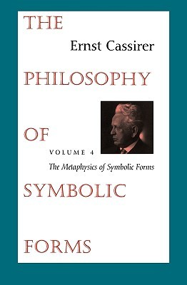 Read online The Philosophy of Symbolic Forms: Volume 4: The Metaphysics of Symbolic Forms PDF by Ernst Cassirer, John Michael Krois, Donald Phillip Verene