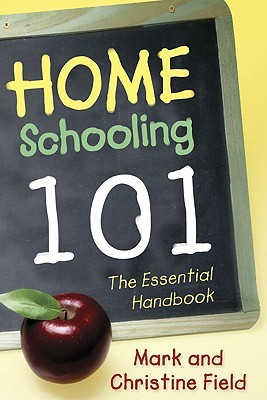 Homeschooling 101 by Christine Field