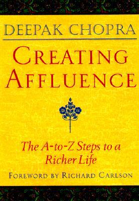 Creating Affluence by Deepak Chopra