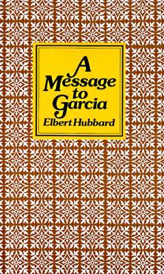 Message to Garcia by Elbert Hubbard