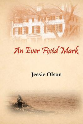 An Ever Fixed Mark by Jessie Olson
