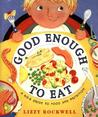 Good Enough to Eat by Lizzy Rockwell