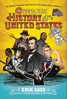 The Mental Floss History of the United States: The (Almost) Complete and (Entirely) Entertaining Story of America