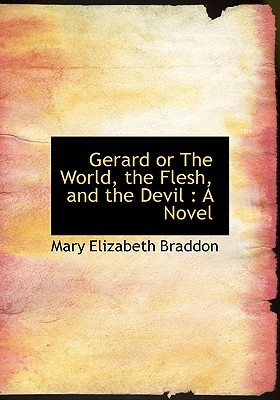 Gerard or the World, the Flesh, and the Devil by Mary Elizabeth Braddon