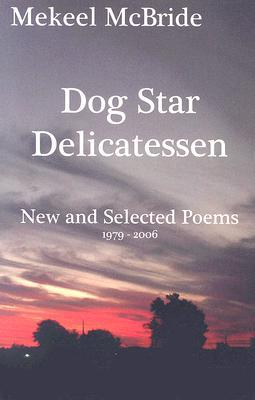Dog Star Delicatessen: New and Selected Poems 1979-2006