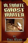Ultimate Ghost Hunter by Vince Wilson