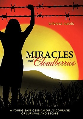 Miracles and Cloudberries: A Young East German Girl's Courage of Survival and Escape