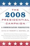 The 2008 Presidential Campaign: A Communication Perspective