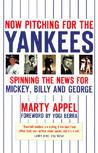 Now Pitching for the Yankees: Spinning the News for Mickey, Reggie and George