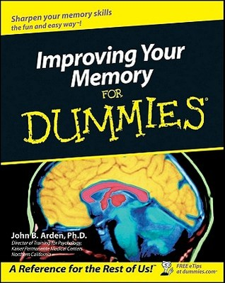 Improving Your Memory for Dummies by John B. Arden