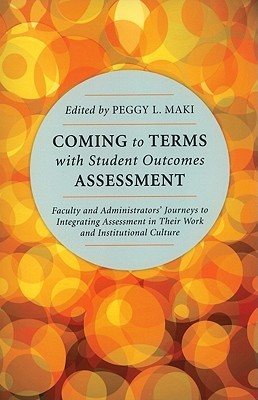 Coming to Terms with Student Outcomes Assessment by Peggy L. Maki