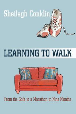 Learning to Walk by Sheilagh Conklin