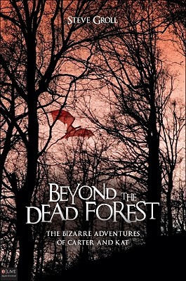 Beyond the Dead Forest by Steve Groll