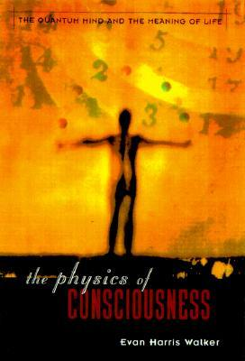 The Physics Of Consciousness by Evan Harris Walker