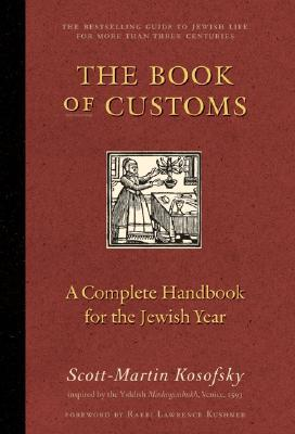 The Book of Customs: A Complete Handbook for the Jewish Year