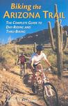 Biking the Arizona Trail: The Complete Guide to Day-Riding and Thru-Biking
