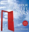 Heal Your Past-Life Fears: A Guided Process to Realize Your Soul's Potential