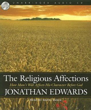 The Religious Affections: How Man's Will Affects His Character Before God