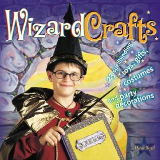 Wizard Crafts: 23 Spellbinding Toys, Gifts, Costumes and Party Decorations