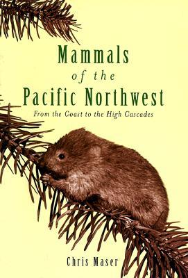 Mammals of the Pacific Northwest by Chris Maser