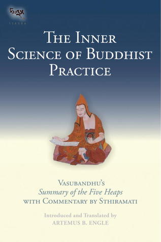 The Inner Science Of Buddhist Practice: Vasubhandu's Summary Of The Five Heaps With Commentary By Sthiramati