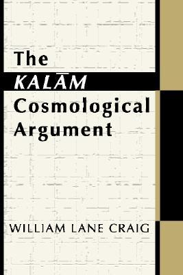 The Kalam Cosmological Argument by William Lane Craig