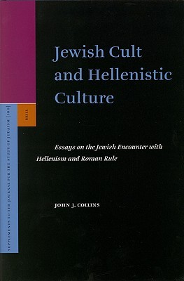 Jewish Cult and Hellenistic Culture: Essays on the Jewish Encounter with Hellenism and Roman Rule
