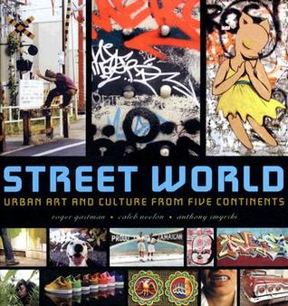 Download Street World: Urban Art and Culture from Five Continents ePub by Roger Gastman, Caleb Neelon, Anthony Smyrski