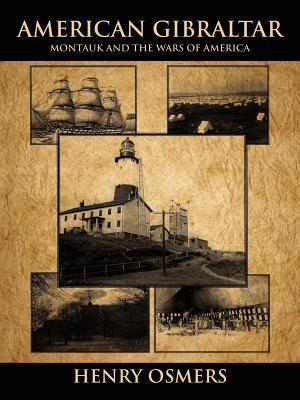 American Gibraltar: Montauk and the Wars of America Henry Osmers