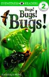 Bugs! Bugs! Bugs! (Level 2: Beginning to Read Alone)
