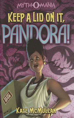 Keep a Lid on It, Pandora! by Kate McMullan