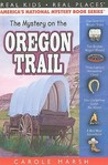 The Mystery on the Oregon Trail (Real Kids, Real Places)