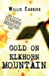 Gold on Elkhorn Mountain: Book Three of the Elkhorn Mountain Series of Books