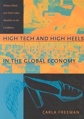 High Tech and High Heels in the Global Economy by Carla Freeman