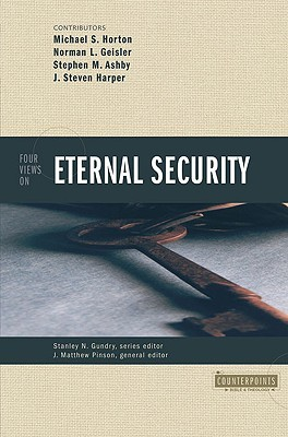 Four Views on Eternal Security by Michael S. Horton