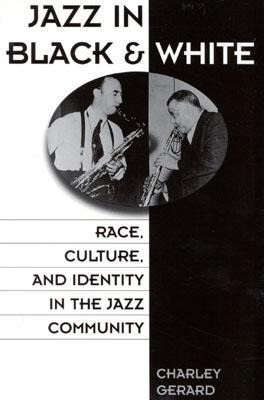 Jazz in Black and White: Race, Culture, and Identity in the Jazz Community