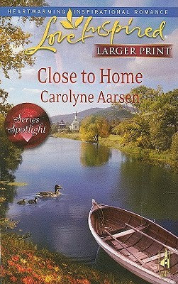 Close to Home (Steeple Hill Love Inspired by Carolyne Aarsen