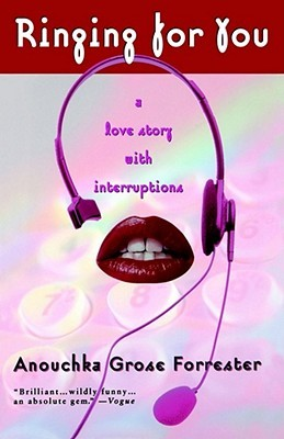 Ringing for You: A Love Story with Interruptions Anouchka Grose Forrester