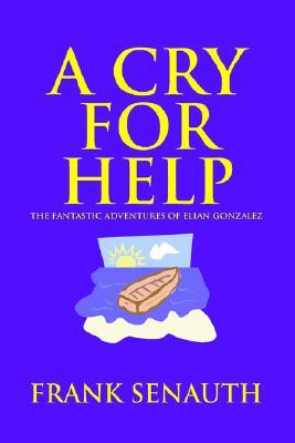 A Cry for Help: The Fantastic Adventures of Elian Gonzalez