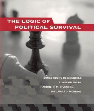 The Logic of Political Survival by Bruce Bueno De Mesquita