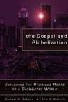 The Gospel and Globalization: Exploring the Religious Roots of a Globalized World