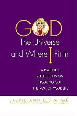 God, the Universe, and Where I Fit in: A Psychic's Reflections on Figuring Out the Rest of Your Life