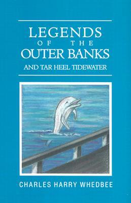 Legends of the Outer Banks and Tar Heel Tidewater by Charles Harry Whedbee